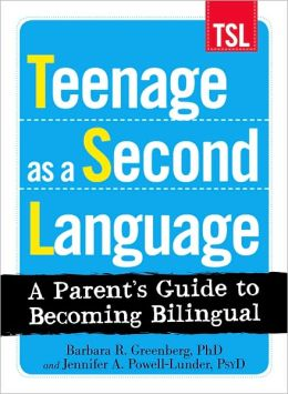 Teenage as a Second Language A Parent's Guide to Becoming Bilingual